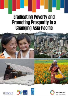 Eradicating Poverty and Promoting Prosperity in a Changing Asia-Pacific